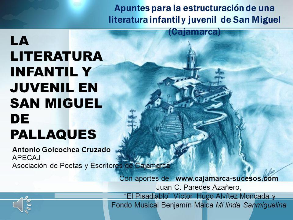 Apuntes para la estructuración de una literatura infantil y juvenil de San Miguel (Cajamarca) LA LITERATURA INFANTIL Y JUVENIL EN SAN MIGUEL DE PALLAQ