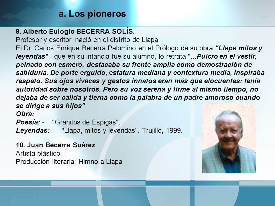 10. Juan Becerra Suárez Artista plástico Producción literaria: Himno a Llapa 9. Alberto Eulogio BECERRA SOLÍS. Profesor y escritor, nació en el distri