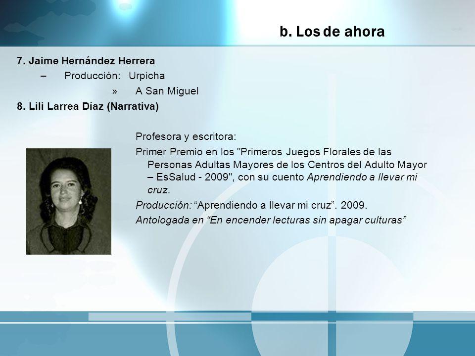 7. Jaime Hernández Herrera –Producción: Urpicha »A San Miguel 8. Lili Larrea Díaz (Narrativa) Profesora y escritora: Primer Premio en los