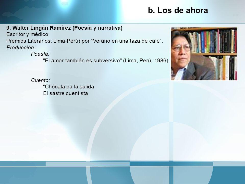 9. Walter Lingán Ramírez (Poesía y narrativa) Escritor y médico Premios Literarios: Lima-Perú) por Verano en una taza de café. Producción: Poesía: