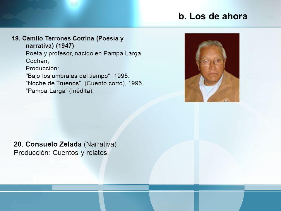 b. Los de ahora 19. Camilo Terrones Cotrina (Poesía y narrativa) (1947) Poeta y profesor, nacido en Pampa Larga, Cochán, Producción: