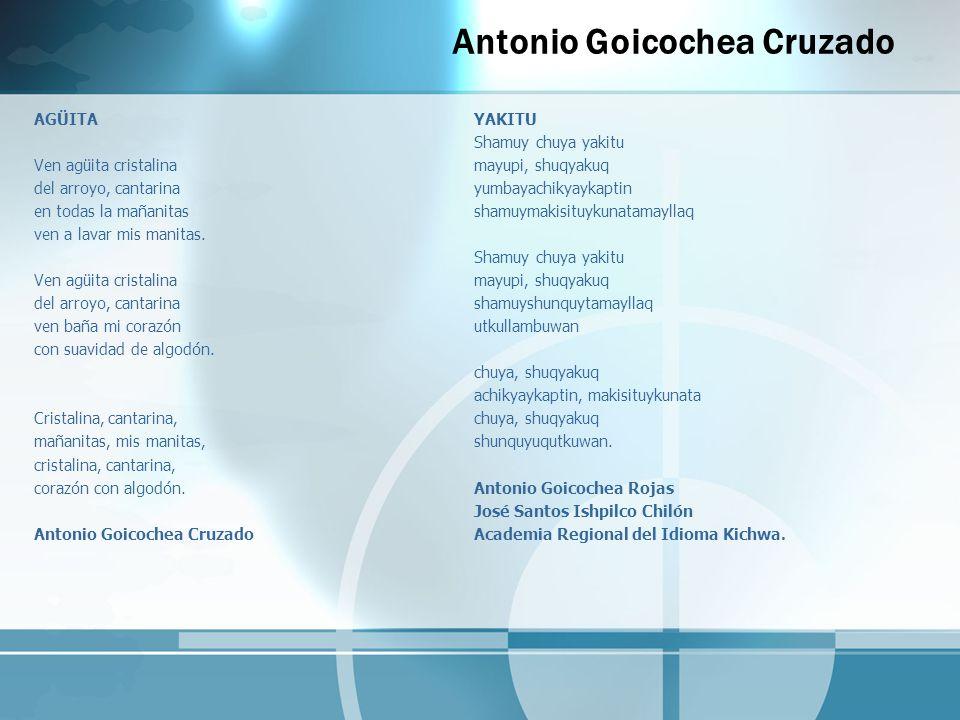 Antonio Goicochea Cruzado AGÜITA Ven agüita cristalina del arroyo, cantarina en todas la mañanitas ven a lavar mis manitas. Ven agüita cristalina del
