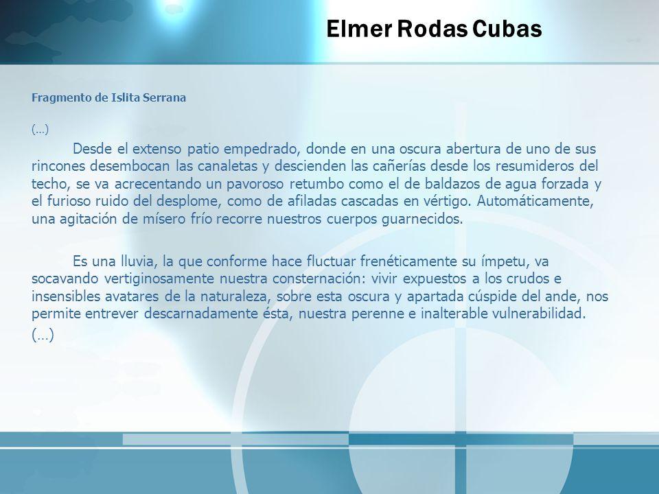 Elmer Rodas Cubas Fragmento de Islita Serrana (…) Desde el extenso patio empedrado, donde en una oscura abertura de uno de sus rincones desembocan las