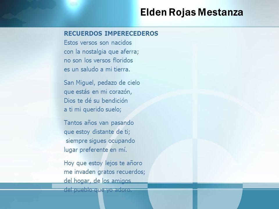 Elden Rojas Mestanza RECUERDOS IMPERECEDEROS Estos versos son nacidos con la nostalgia que aferra; no son los versos floridos es un saludo a mi tierra