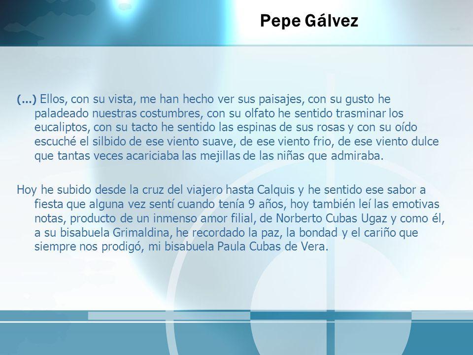 Pepe Gálvez (…) Ellos, con su vista, me han hecho ver sus paisajes, con su gusto he paladeado nuestras costumbres, con su olfato he sentido trasminar