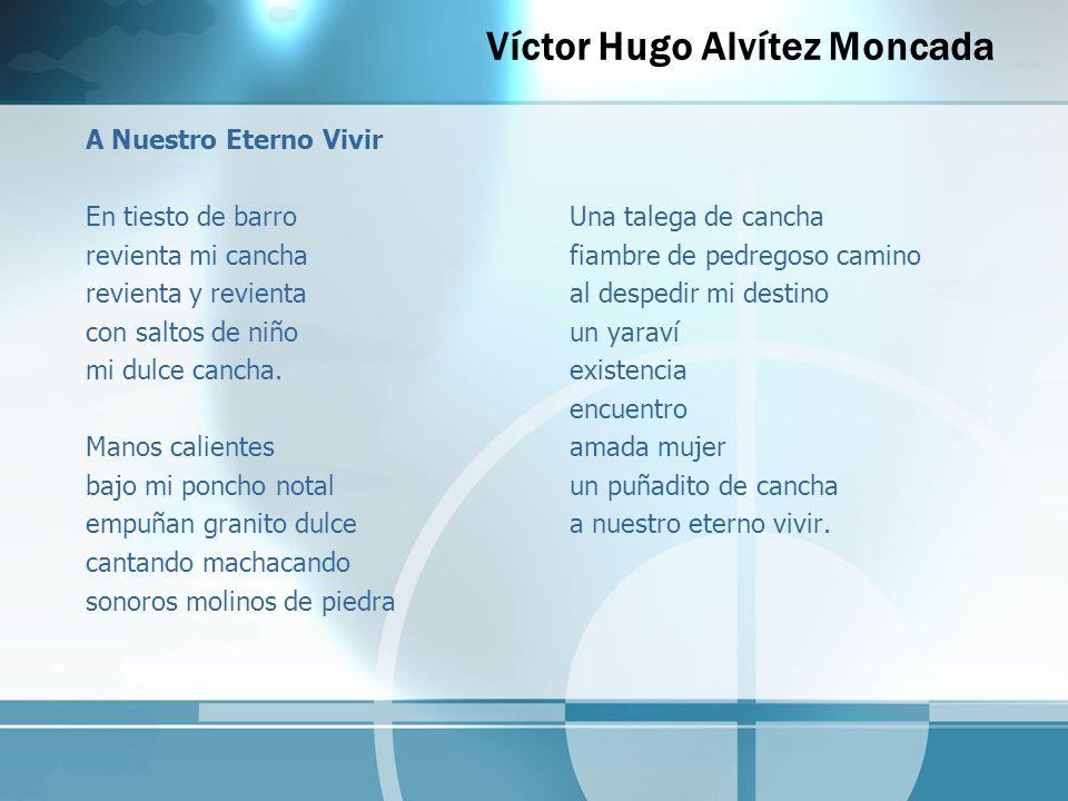 Víctor Hugo Alvítez Moncada A Nuestro Eterno Vivir En tiesto de barro revienta mi cancha revienta y revienta con saltos de niño mi dulce cancha. Manos