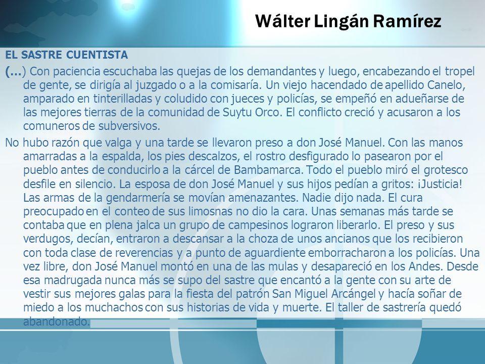 Wálter Lingán Ramírez EL SASTRE CUENTISTA (…) Con paciencia escuchaba las quejas de los demandantes y luego, encabezando el tropel de gente, se dirigí
