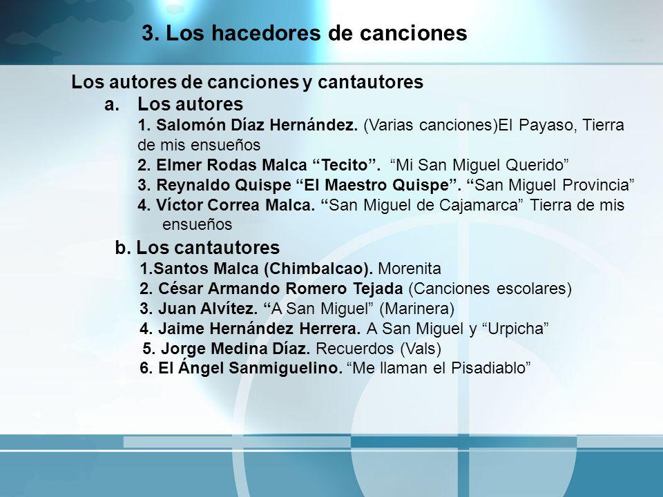 Los autores de canciones y cantautores a.Los autores 1. Salomón Díaz Hernández. (Varias canciones)El Payaso, Tierra de mis ensueños 2. Elmer Rodas Mal