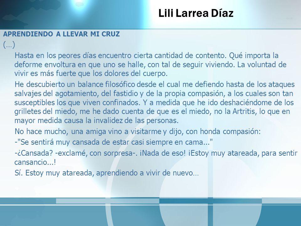 Lili Larrea Díaz APRENDIENDO A LLEVAR MI CRUZ (…) Hasta en los peores días encuentro cierta cantidad de contento. Qué importa la deforme envoltura en