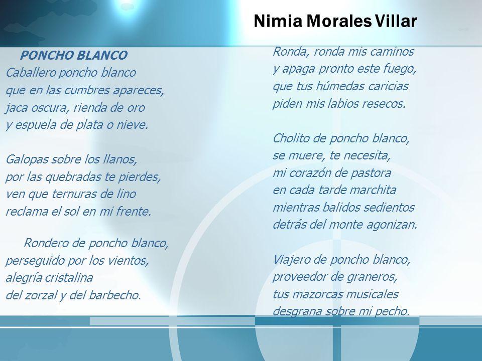 Nimia Morales Villar PONCHO BLANCO Caballero poncho blanco que en las cumbres apareces, jaca oscura, rienda de oro y espuela de plata o nieve. Galopas