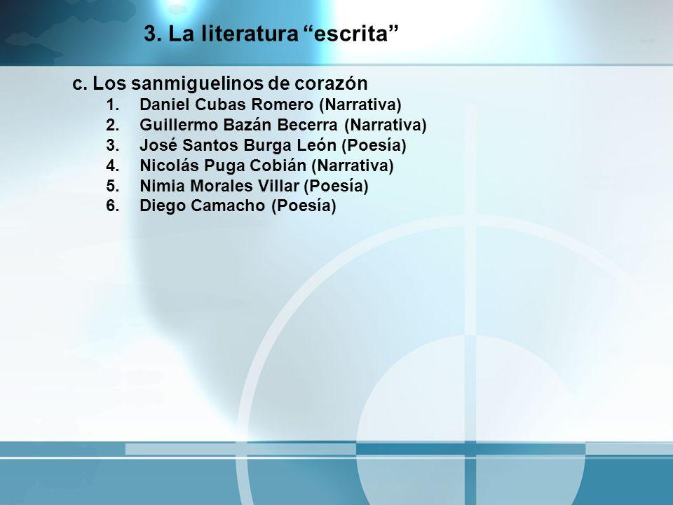 c. Los sanmiguelinos de corazón 1.Daniel Cubas Romero (Narrativa) 2.Guillermo Bazán Becerra (Narrativa) 3.José Santos Burga León (Poesía) 4.Nicolás Pu