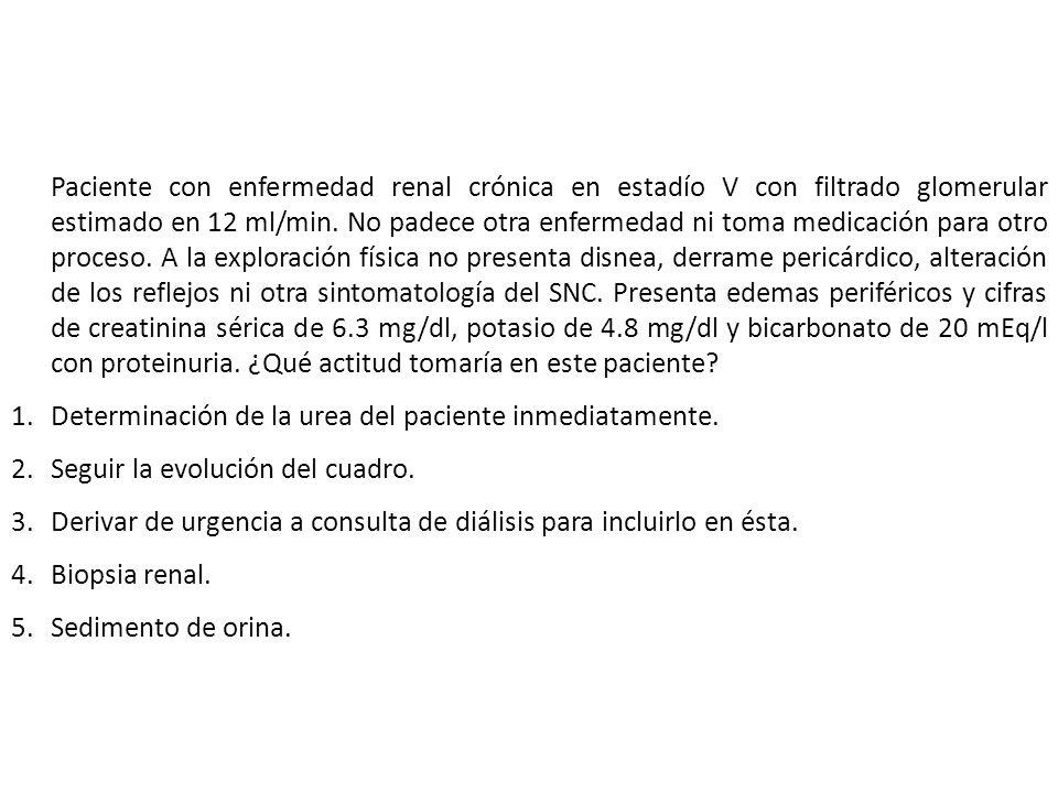 Paciente con enfermedad renal crónica en estadío V con filtrado glomerular estimado en 12 ml/min. No padece otra enfermedad ni toma medicación para ot