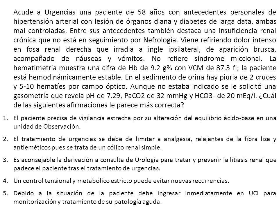 Acude a Urgencias una paciente de 58 años con antecedentes personales de hipertensión arterial con lesión de órganos diana y diabetes de larga data, a