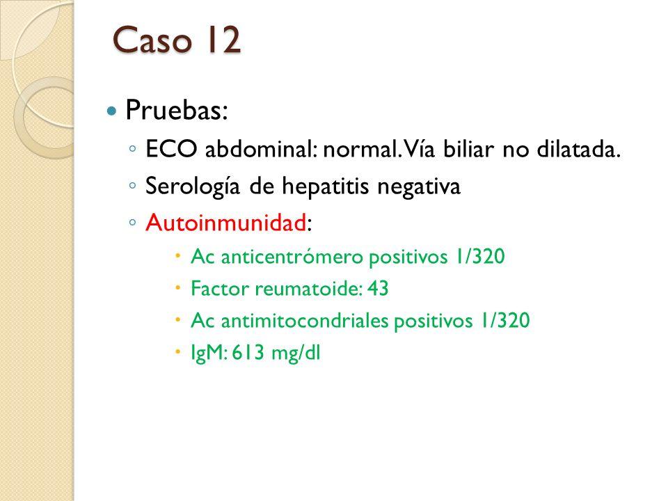 Pruebas: ECO abdominal: normal. Vía biliar no dilatada. Serología de hepatitis negativa Autoinmunidad: Ac anticentrómero positivos 1/320 Factor reumat
