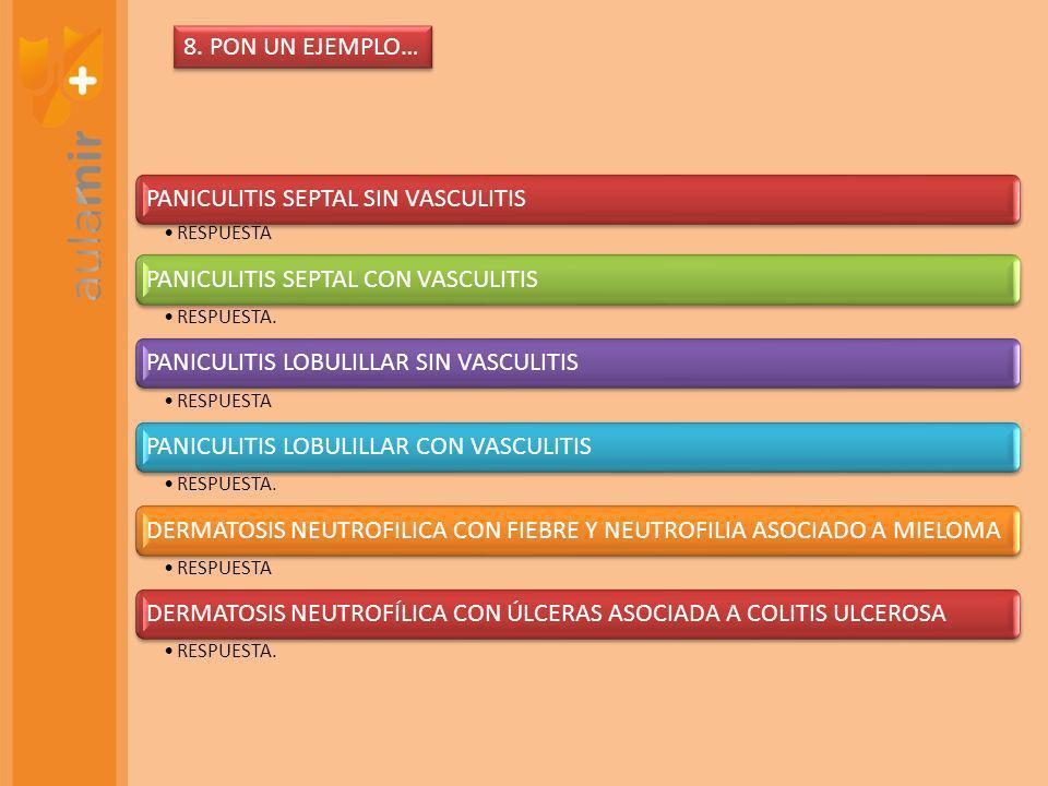 PANICULITIS SEPTAL SIN VASCULITIS RESPUESTA PANICULITIS SEPTAL CON VASCULITIS RESPUESTA.