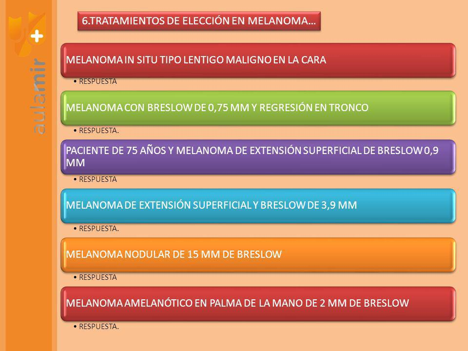 MELANOMA IN SITU TIPO LENTIGO MALIGNO EN LA CARA RESPUESTA MELANOMA CON BRESLOW DE 0,75 MM Y REGRESIÓN EN TRONCO RESPUESTA.