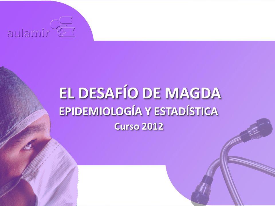 Curso 2012 EL DESAFÍO DE MAGDA EPIDEMIOLOGÍA Y ESTADÍSTICA