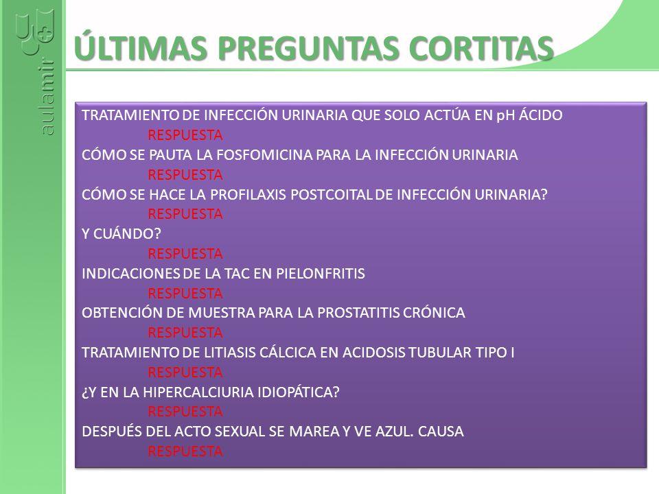 ÚLTIMAS PREGUNTAS CORTITAS TRATAMIENTO DE INFECCIÓN URINARIA QUE SOLO ACTÚA EN pH ÁCIDO RESPUESTA CÓMO SE PAUTA LA FOSFOMICINA PARA LA INFECCIÓN URINA