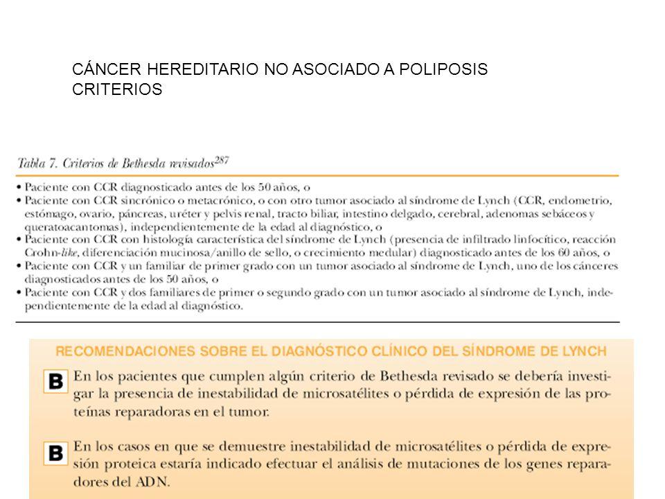 CÁNCER HEREDITARIO NO ASOCIADO A POLIPOSIS PROTOCOLO PAUTAS -ESTUDIO COLON -COLONOSCOPIA CADA -1-2 AÑOS DESDE LOS 20-25 -O 10 AÑOS ANTES QUE EL FAMILIAR MÁS JOVEN CON CÁNCER -POSTRESECCIÓN CADA 3 AÑOS -OTROS -EVIDENCIA CLÍNICA C (NO CLAROS) -ECO TRANSVAGINAL ANUAL DESDE LOS 30-35 -ENDOSCOPIA DIGESTIVA ALTA ANUAL – BIANUAL DESDE LOS 35 -SI HAY HISTORIA FAMILIAR DE CÁNCER GÁSTRICO -ECOGRAFÍA NEFROURINARIA ANUAL – BIANUAL DESDE LOS 35 SI HAY HISTORIA FAMILIAR DE CÁNCER UROTELIAL