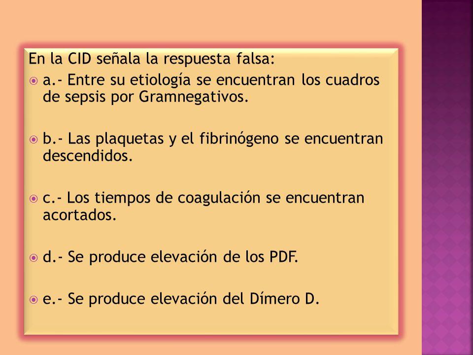 En la CID señala la respuesta falsa: a.- Entre su etiología se encuentran los cuadros de sepsis por Gramnegativos.