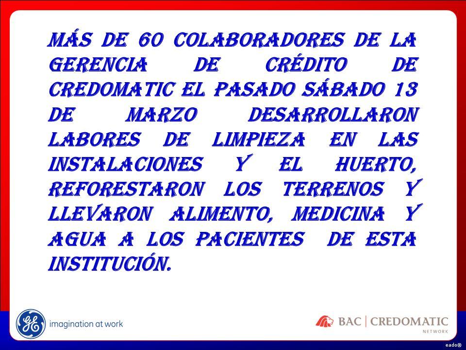 eado® Más de 60 colaboradores de la gerencia de Crédito de Credomatic el pasado sábado 13 de marzo Desarrollaron labores de limpieza en las instalacio