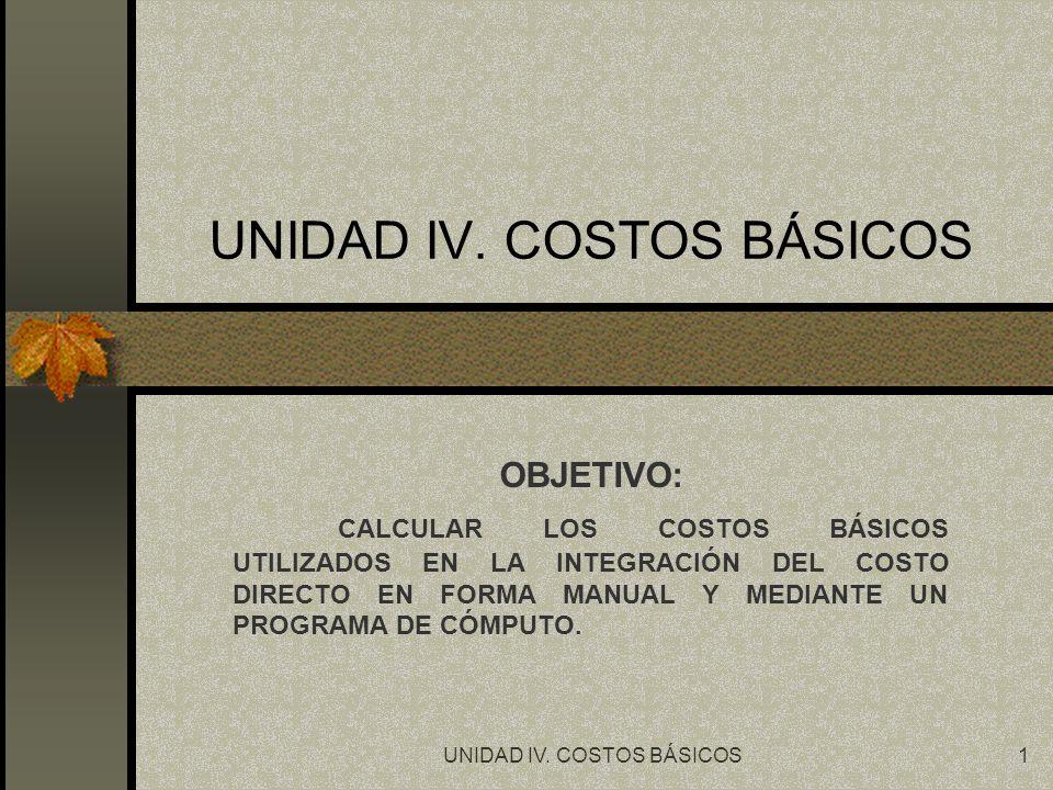 UNIDAD IV.COSTOS BÁSICOS2 COSTOS BÁSICOS O PRELIMINARES.