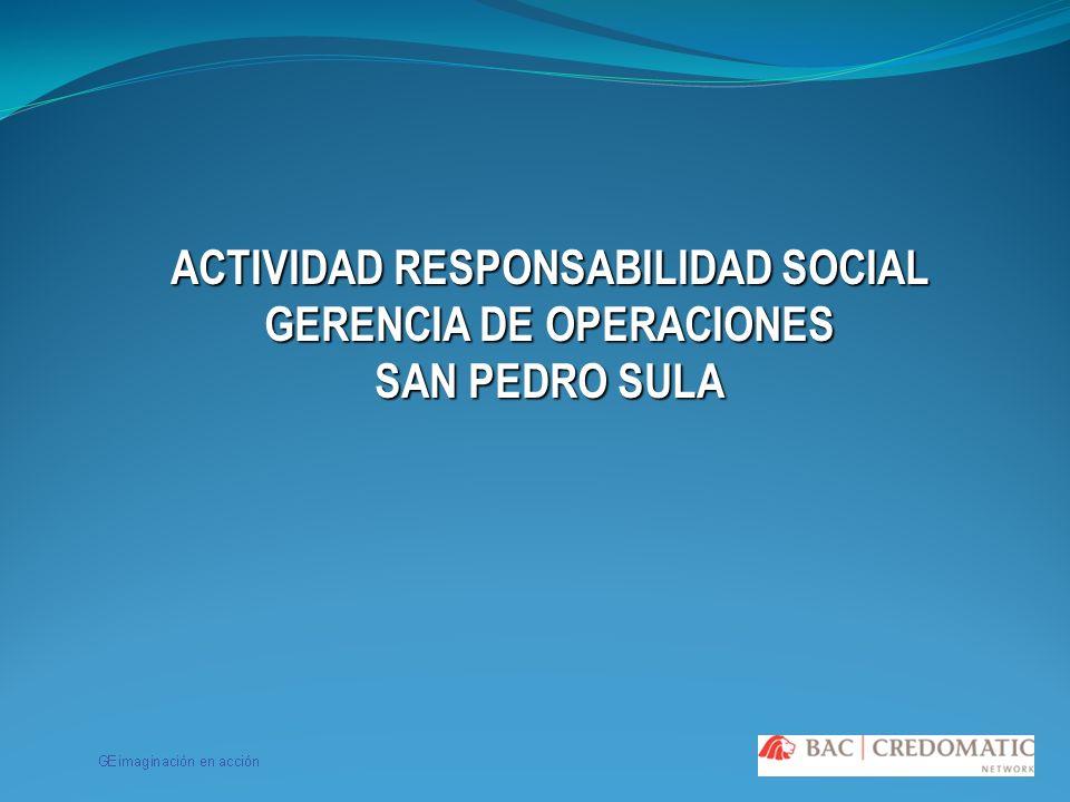ACTIVIDAD RESPONSABILIDAD SOCIAL GERENCIA DE OPERACIONES SAN PEDRO SULA