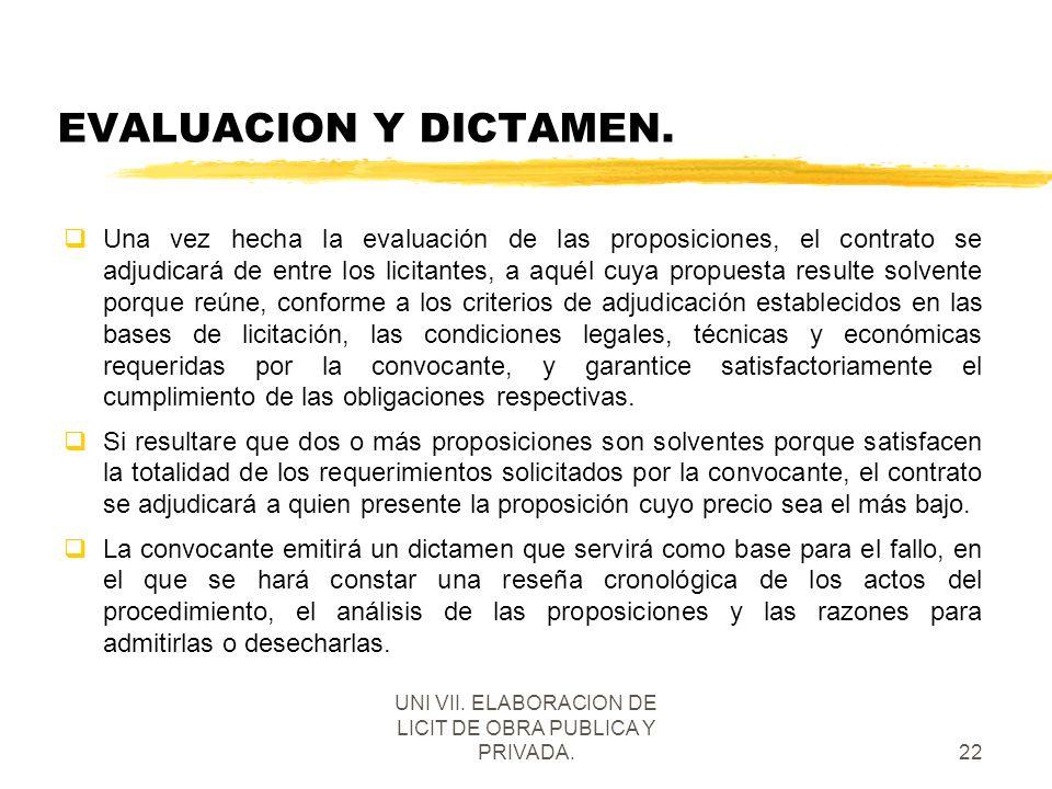 UNI VII. ELABORACION DE LICIT DE OBRA PUBLICA Y PRIVADA.22 EVALUACION Y DICTAMEN. qUna vez hecha la evaluación de las proposiciones, el contrato se ad