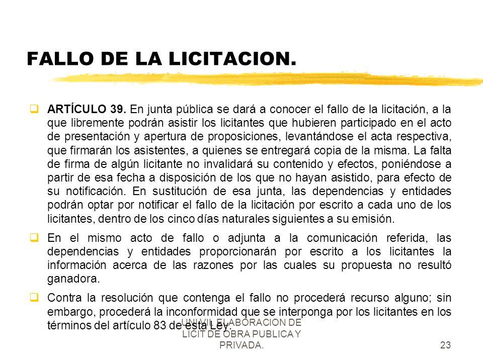 UNI VII. ELABORACION DE LICIT DE OBRA PUBLICA Y PRIVADA.23 FALLO DE LA LICITACION. qARTÍCULO 39. En junta pública se dará a conocer el fallo de la lic