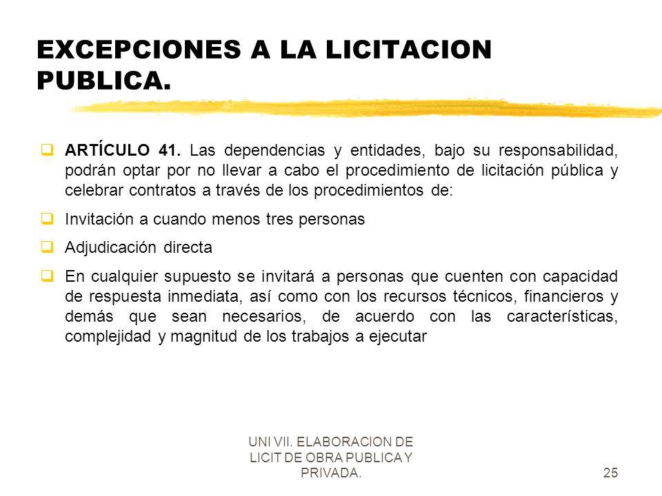 UNI VII. ELABORACION DE LICIT DE OBRA PUBLICA Y PRIVADA.25 EXCEPCIONES A LA LICITACION PUBLICA. qARTÍCULO 41. Las dependencias y entidades, bajo su re