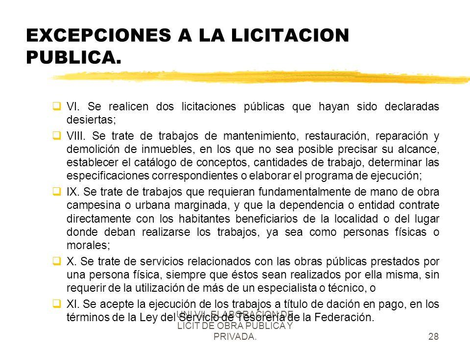 UNI VII. ELABORACION DE LICIT DE OBRA PUBLICA Y PRIVADA.28 EXCEPCIONES A LA LICITACION PUBLICA. qVI. Se realicen dos licitaciones públicas que hayan s