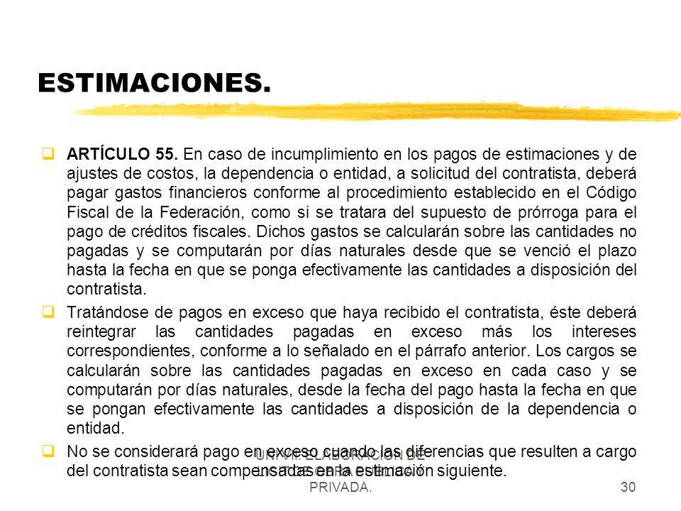UNI VII. ELABORACION DE LICIT DE OBRA PUBLICA Y PRIVADA.30 ESTIMACIONES. qARTÍCULO 55. En caso de incumplimiento en los pagos de estimaciones y de aju