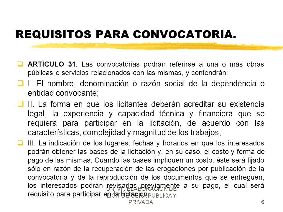 UNI VII. ELABORACION DE LICIT DE OBRA PUBLICA Y PRIVADA.6 REQUISITOS PARA CONVOCATORIA. qARTÍCULO 31. Las convocatorias podrán referirse a una o más o