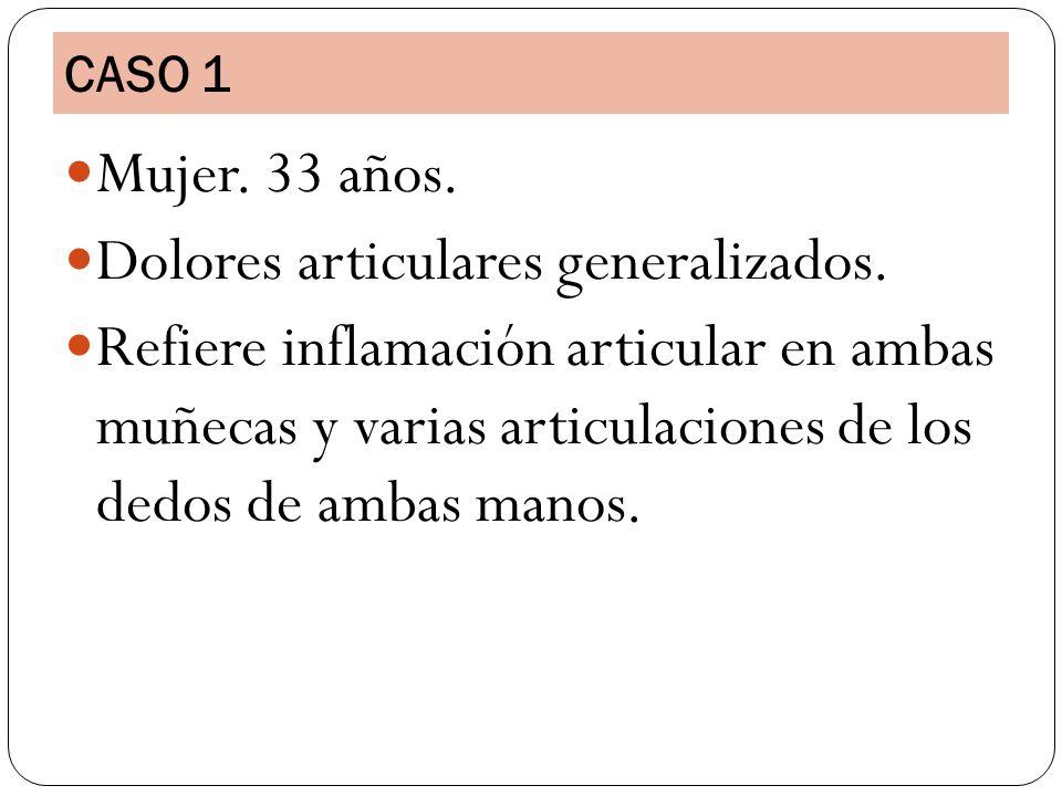 CASO 1 Mujer. 33 años. Dolores articulares generalizados. Refiere inflamación articular en ambas muñecas y varias articulaciones de los dedos de ambas