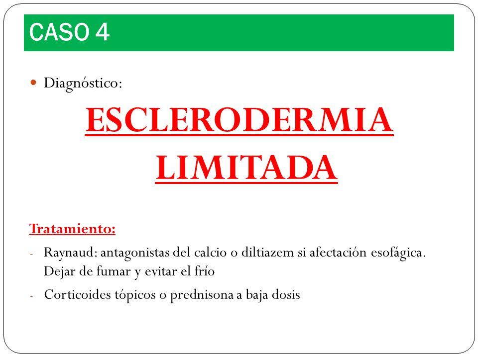 Diagnóstico: ESCLERODERMIA LIMITADA Tratamiento: - Raynaud: antagonistas del calcio o diltiazem si afectación esofágica. Dejar de fumar y evitar el fr