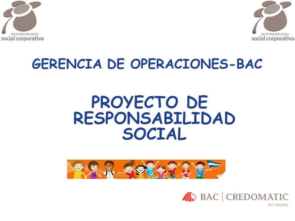 GERENCIA DE OPERACIONES-BAC PROYECTO DE RESPONSABILIDAD SOCIAL