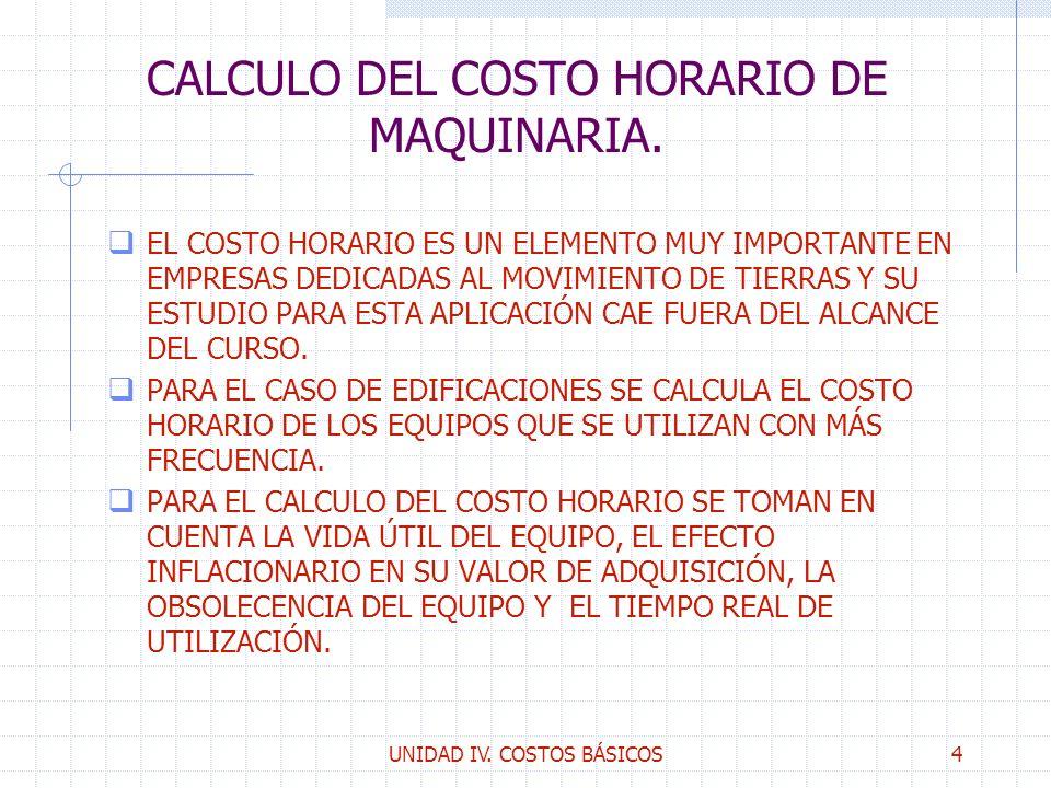 UNIDAD IV. COSTOS BÁSICOS4 CALCULO DEL COSTO HORARIO DE MAQUINARIA. q EL COSTO HORARIO ES UN ELEMENTO MUY IMPORTANTE EN EMPRESAS DEDICADAS AL MOVIMIEN