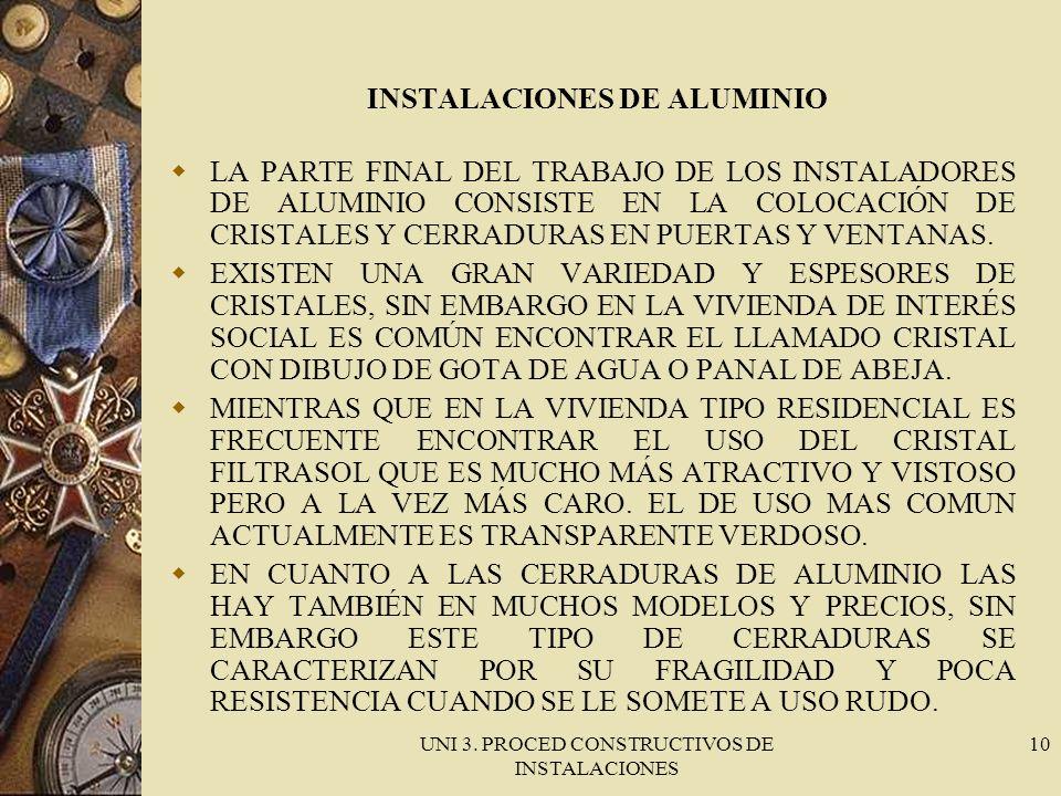 UNI 3. PROCED CONSTRUCTIVOS DE INSTALACIONES 10 INSTALACIONES DE ALUMINIO LA PARTE FINAL DEL TRABAJO DE LOS INSTALADORES DE ALUMINIO CONSISTE EN LA CO