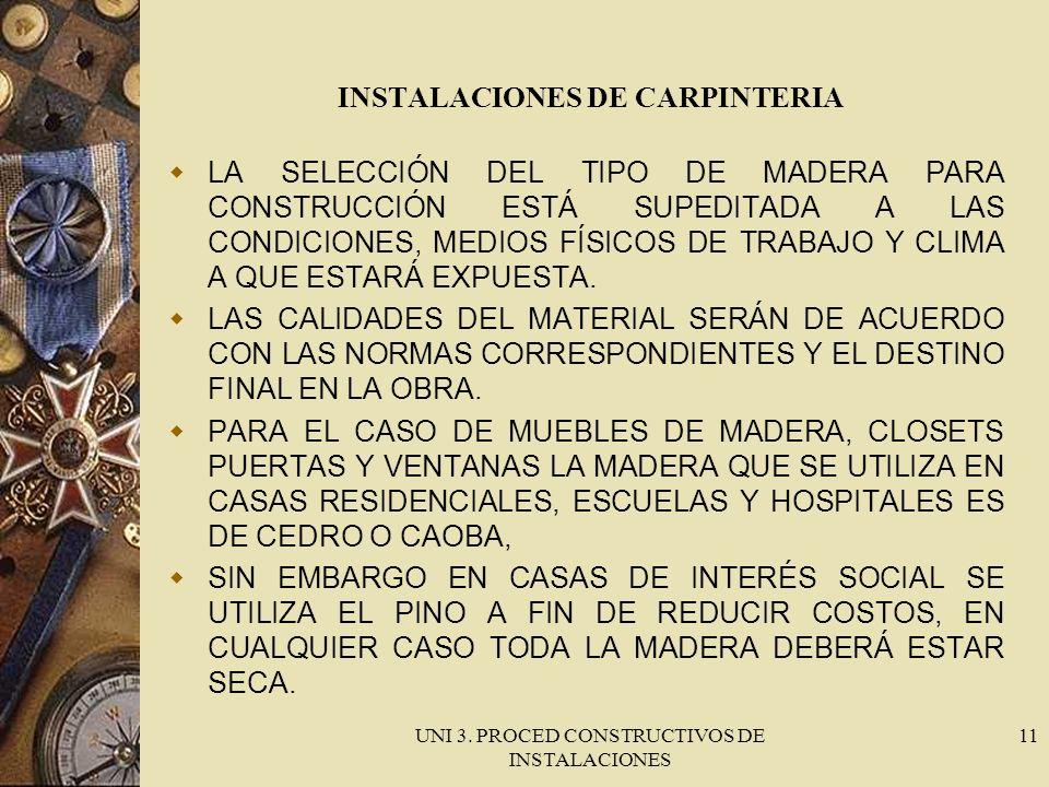 UNI 3. PROCED CONSTRUCTIVOS DE INSTALACIONES 11 INSTALACIONES DE CARPINTERIA LA SELECCIÓN DEL TIPO DE MADERA PARA CONSTRUCCIÓN ESTÁ SUPEDITADA A LAS C