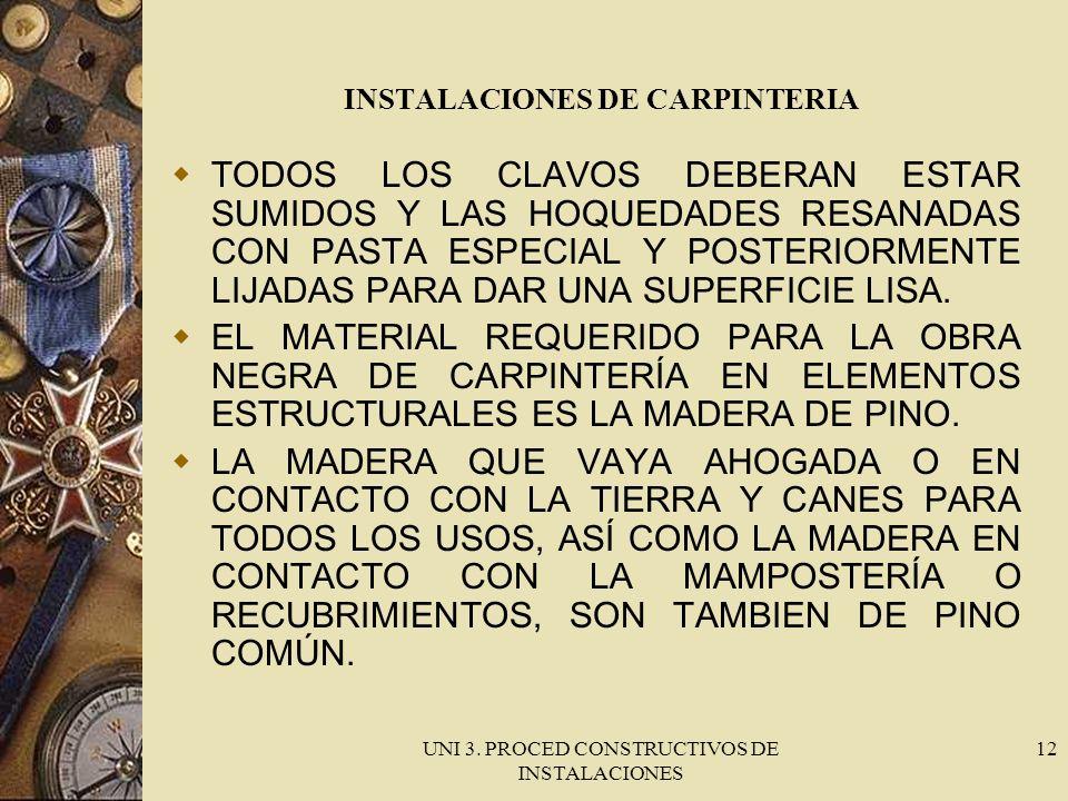 UNI 3. PROCED CONSTRUCTIVOS DE INSTALACIONES 12 INSTALACIONES DE CARPINTERIA TODOS LOS CLAVOS DEBERAN ESTAR SUMIDOS Y LAS HOQUEDADES RESANADAS CON PAS