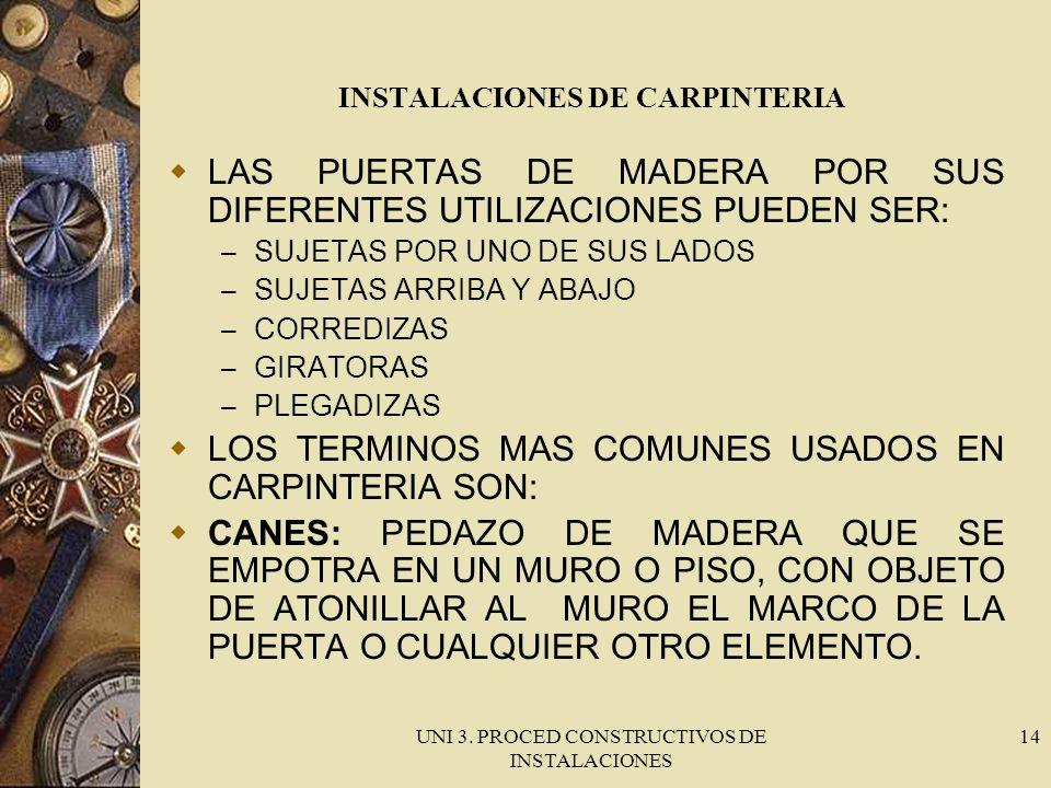 UNI 3. PROCED CONSTRUCTIVOS DE INSTALACIONES 14 INSTALACIONES DE CARPINTERIA LAS PUERTAS DE MADERA POR SUS DIFERENTES UTILIZACIONES PUEDEN SER: – SUJE