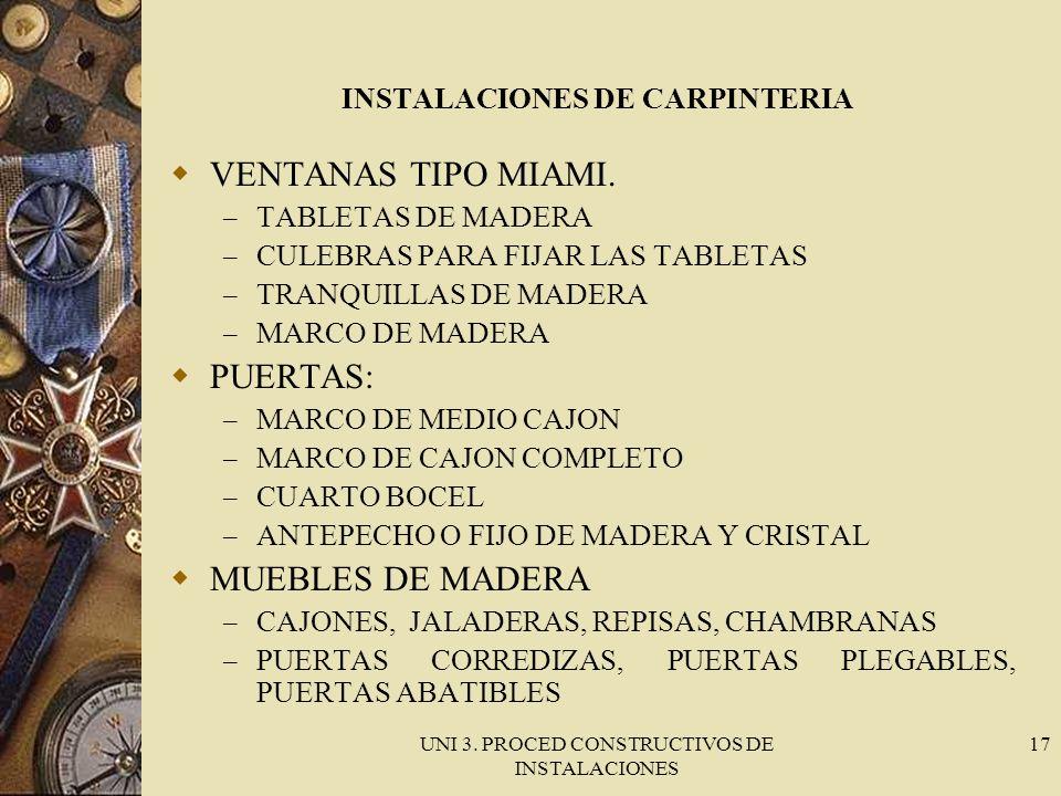 UNI 3. PROCED CONSTRUCTIVOS DE INSTALACIONES 17 INSTALACIONES DE CARPINTERIA VENTANAS TIPO MIAMI. – TABLETAS DE MADERA – CULEBRAS PARA FIJAR LAS TABLE