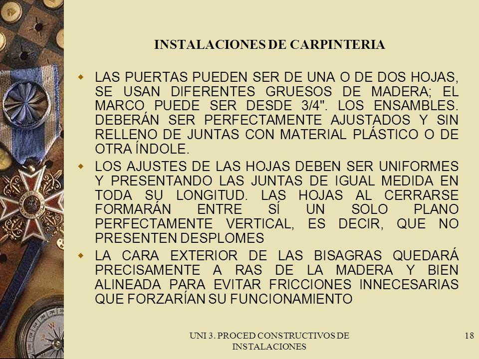UNI 3. PROCED CONSTRUCTIVOS DE INSTALACIONES 18 INSTALACIONES DE CARPINTERIA LAS PUERTAS PUEDEN SER DE UNA O DE DOS HOJAS, SE USAN DIFERENTES GRUESOS