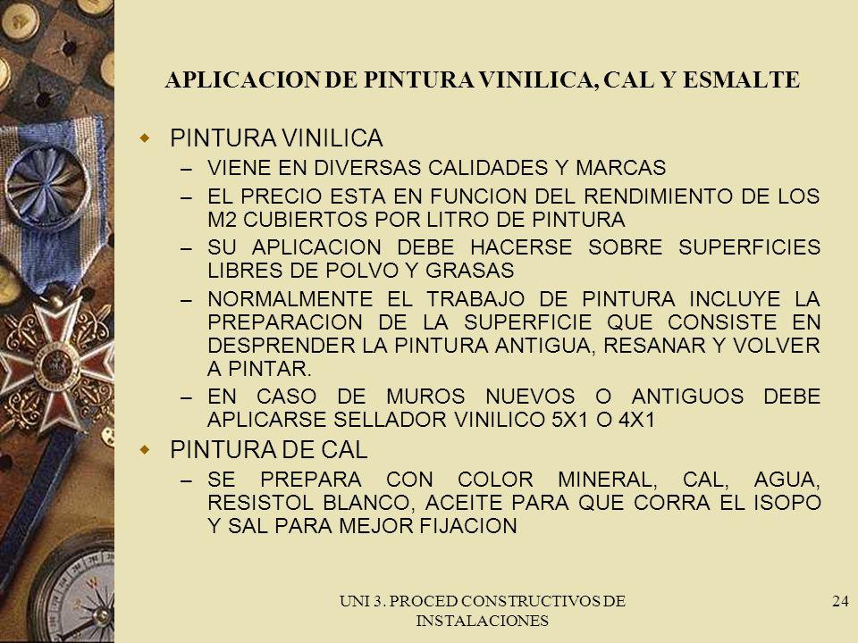 UNI 3. PROCED CONSTRUCTIVOS DE INSTALACIONES 24 APLICACION DE PINTURA VINILICA, CAL Y ESMALTE PINTURA VINILICA – VIENE EN DIVERSAS CALIDADES Y MARCAS
