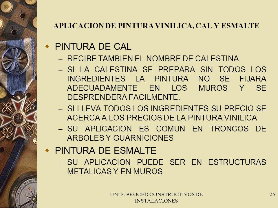 UNI 3. PROCED CONSTRUCTIVOS DE INSTALACIONES 25 APLICACION DE PINTURA VINILICA, CAL Y ESMALTE PINTURA DE CAL – RECIBE TAMBIEN EL NOMBRE DE CALESTINA –