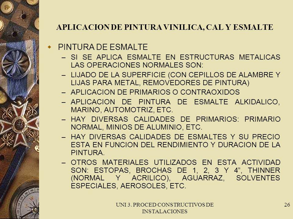 UNI 3. PROCED CONSTRUCTIVOS DE INSTALACIONES 26 APLICACION DE PINTURA VINILICA, CAL Y ESMALTE PINTURA DE ESMALTE – SI SE APLICA ESMALTE EN ESTRUCTURAS