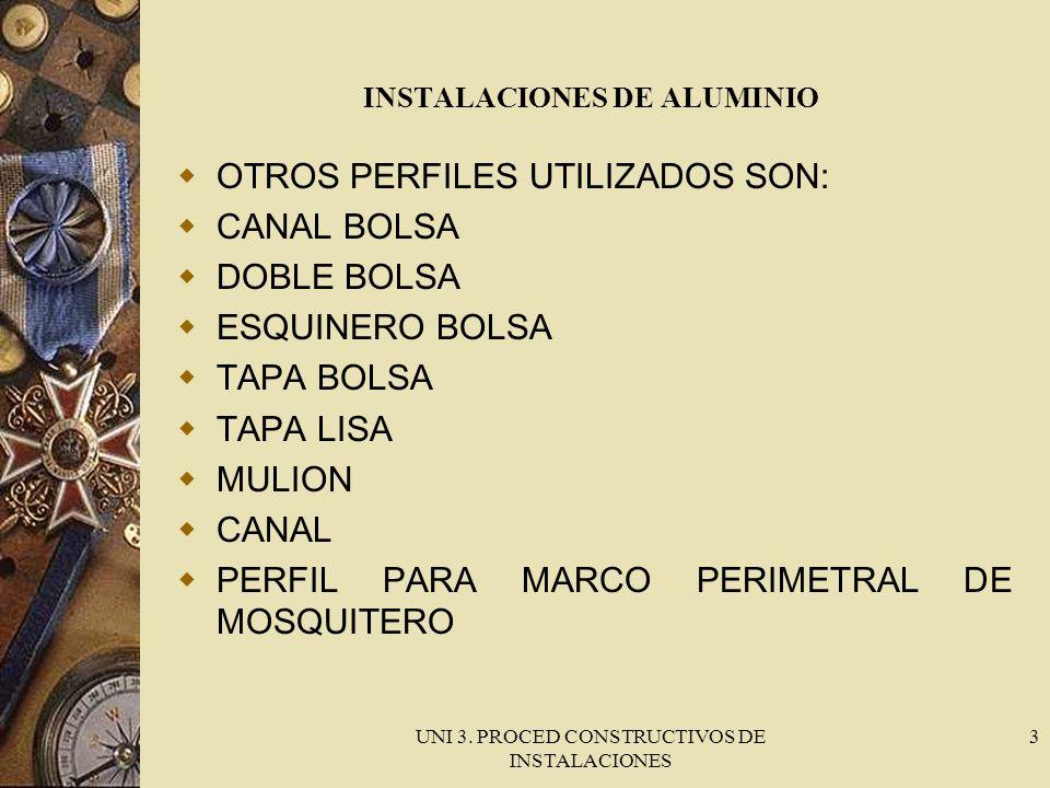 UNI 3. PROCED CONSTRUCTIVOS DE INSTALACIONES 3 INSTALACIONES DE ALUMINIO OTROS PERFILES UTILIZADOS SON: CANAL BOLSA DOBLE BOLSA ESQUINERO BOLSA TAPA B