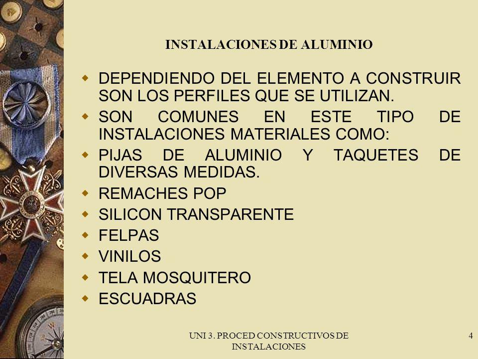 UNI 3. PROCED CONSTRUCTIVOS DE INSTALACIONES 4 INSTALACIONES DE ALUMINIO DEPENDIENDO DEL ELEMENTO A CONSTRUIR SON LOS PERFILES QUE SE UTILIZAN. SON CO