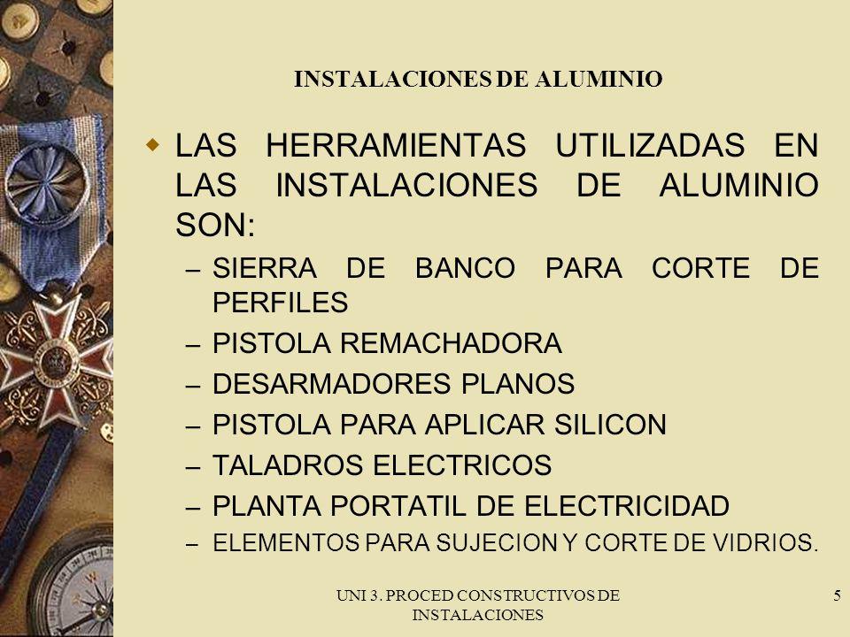 UNI 3. PROCED CONSTRUCTIVOS DE INSTALACIONES 5 INSTALACIONES DE ALUMINIO LAS HERRAMIENTAS UTILIZADAS EN LAS INSTALACIONES DE ALUMINIO SON: – SIERRA DE
