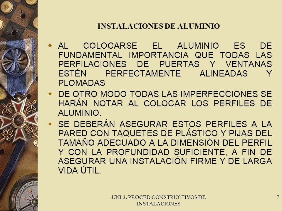 UNI 3. PROCED CONSTRUCTIVOS DE INSTALACIONES 7 INSTALACIONES DE ALUMINIO AL COLOCARSE EL ALUMINIO ES DE FUNDAMENTAL IMPORTANCIA QUE TODAS LAS PERFILAC